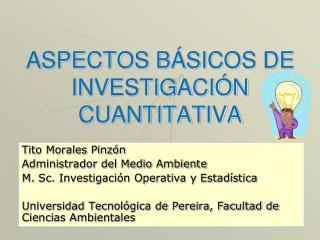 ASPECTOS BÁSICOS DE INVESTIGACIÓN CUANTITATIVA
