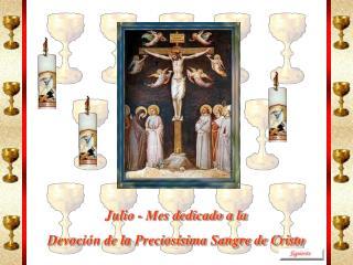 Julio - Mes dedicado a la Devoción de la Preciosísima Sangre de Cristo