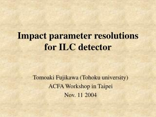 Impact parameter resolutions for ILC detector