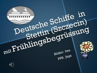 Deutsche Schiffe  in Stettin (Szczecin) mit  Frühlingsbegrüssung