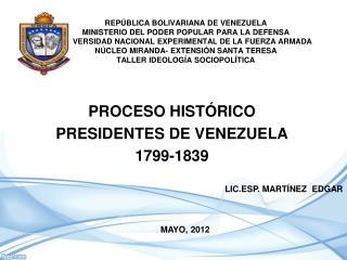PROCESO HISTÓRICO PRESIDENTES DE VENEZUELA 1799-1839
