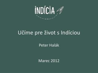 Učíme pre život s Indíciou Peter Halák Marec 2012