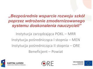Instytucja zarządzająca POKL – MRR Instytucja pośrednicząca I stopnia – MEN