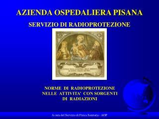 AZIENDA OSPEDALIERA PISANA SERVIZIO DI RADIOPROTEZIONE