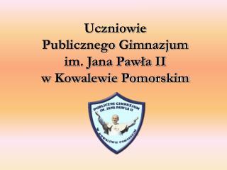 Uczniowie  Publicznego Gimnazjum  im. Jana Pawła II  w Kowalewie Pomorskim