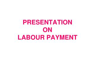 PRESENTATION ON LABOUR PAYMENT