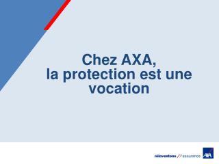 Chez AXA, la protection est une vocation