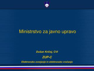 Dušan Kričej, CVI ZUP-C Elektronsko overjanje in elektronsko vročanje