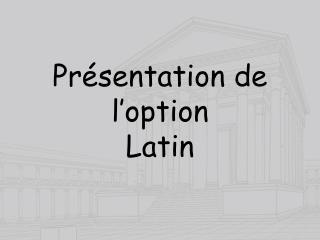 Présentation de l'option  Latin