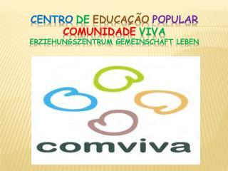 Centro de Educa��o Popular Comunidade ViVa Erziehungszentrum Gemeinschaft Leben