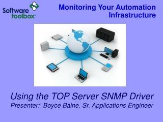 Using the TOP Server SNMP Driver Presenter:  Boyce Baine, Sr. Applications Engineer