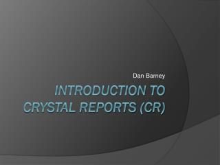 Introduction to crystal reports (CR)