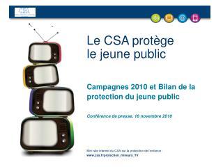 Le CSA protège  le jeune public Campagnes 2010 et Bilan de la protection du jeune public