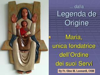 ... dalla Legenda de Origine