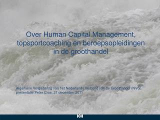 Over Human Capital Management, topsportcoaching en beroepsopleidingen  in de groothandel