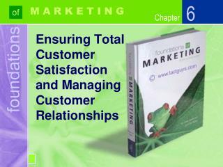 Ensuring Total  Customer  Satisfaction  and Managing  Customer  Relationships