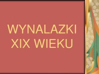 WYNALAZKI XIX WIEKU