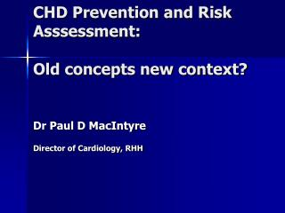 CHD Prevention and Risk  Asssessment : Old concepts new context?