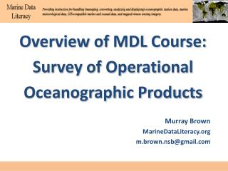 Overview of  MDL  Course:  Survey of Operational Oceanographic Products Murray  Brown