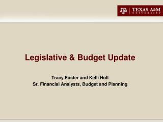 Legislative & Budget Update Tracy Foster and Kelli Holt