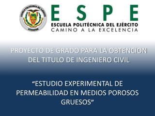 """"""" ESTUDIO EXPERIMENTAL DE PERMEABILIDAD EN MEDIOS POROSOS GRUESOS """""""