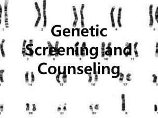 Genetic Screening and Counseling
