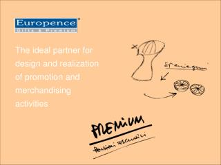The ideal partner for design and realization of promotion and merchandising activities