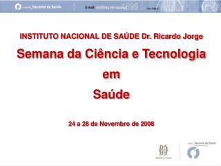 INSTITUTO NACIONAL DE SAÚDE Dr. Ricardo Jorge Semana da Ciência e Tecnologia  em Saúde