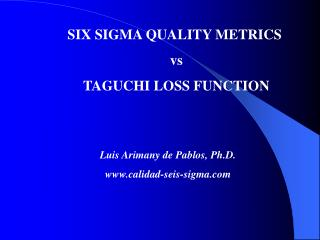SIX SIGMA QUALITY METRICS  vs  TAGUCHI LOSS FUNCTION