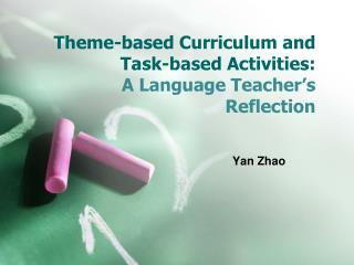 Theme-based Curriculum and Task-based Activities:  A Language Teacher's Reflection
