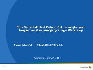 Rola  Vattenfall Heat Poland  S.A. w zwiększaniu bezpieczeństwa energetycznego Warszawy