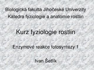 Biologick á fakulta Jihočeské Univerzity Katedra fyziologie a anatomie rostlin