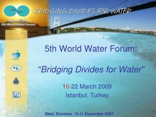 "5th World Water Forum: "" Bridging Divides for Water """