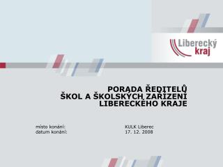 PORADA ŘEDITELŮ  ŠKOL A ŠKOLSKÝCH ZAŘÍZENÍ LIBERECKÉHO KRAJE místo konání:KULK Liberec