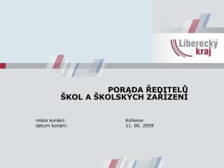PORADA ŘEDITELŮ  ŠKOL A ŠKOLSKÝCH ZAŘÍZENÍ místo konání:Kořenov datum konání:11. 06. 2009