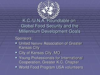 K.C./U.N.A. Roundtable on  Global Food Security and the  Millennium Development Goals