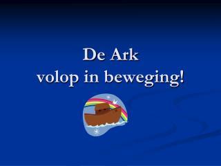 De Ark volop in beweging!