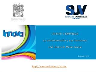 UNIDAD 3 EMPRESA La administración y sus funciones LAE Gabriela Millán Noble