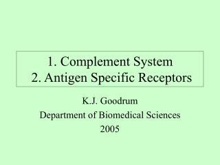 1. Complement System  2. Antigen Specific Receptors