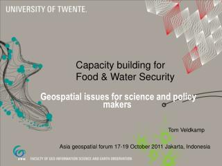 Capacity building for  		Food & Water Security   Geospatial issues for science and policy makers