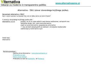 Alternativa - SSKJ (slovar slovenskega knjižnega jezika). Kaj pomeni alternativa v SSKJ?