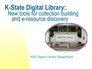 K-State Digital Library: New tools for collection building      and e-resource discovery