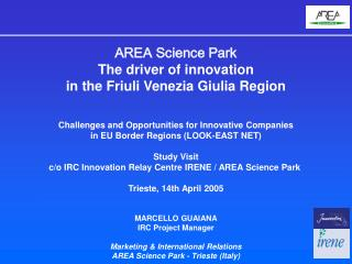 AREA Science Park The driver of innovation  in the Friuli Venezia Giulia Region