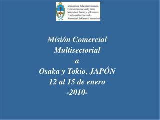 Misión Comercial  Multisectorial  a  Osaka y Tokio, JAPÓN 12 al 15 de enero -2010-