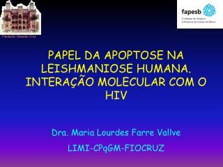 PAPEL DA APOPTOSE NA LEISHMANIOSE HUMANA. INTERA ÇÃ O MOLECULAR COM O HIV