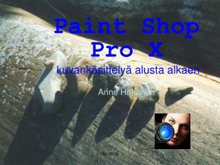Paint Shop Pro X  - kuvankäsittelyä alusta alkaen Anne Hakanen
