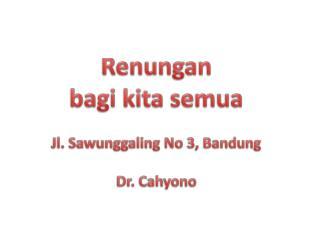 Renungan bagi kita semua Jl.  Sawunggaling  No 3, Bandung Dr.  Cahyono