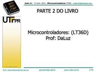 Microcontroladores: (LT36D) Prof:  DaLuz