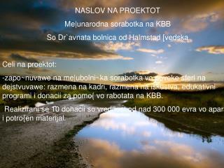 NASLOV NA PROEKTOT Me|unarodna sorabotka na KBB So Dr`avnata bolnica od Halmstad [vedska
