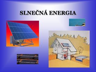 SLNEČNÁ ENERGIA